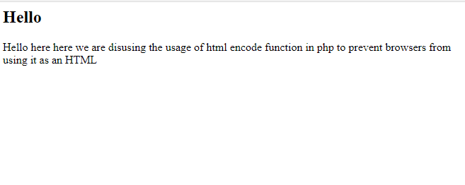 use html encode function php to prevent browsers from using it as an HTML